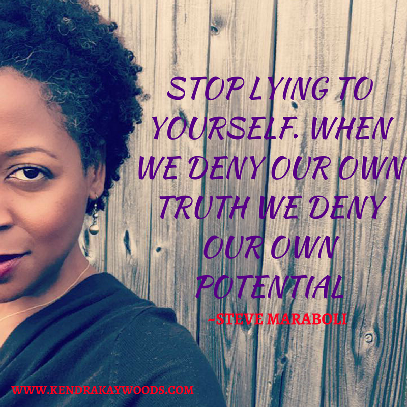 STOP LYING TO YOURSELF. WHEN WE DENY OUR OWN TRUTH WE DENY OUR OWN POTENTIAL